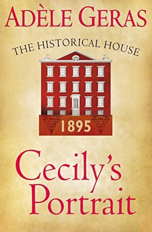 Cecilys Portrait: The Historical House  by  Adèle Geras