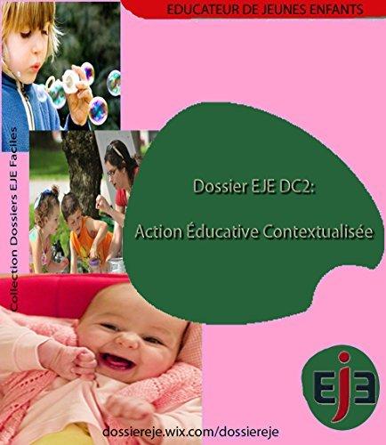 Dossier EJE DC 2 : Action éducative contextualisée -Version intégrale (Notice de présentation) Educ Acteur
