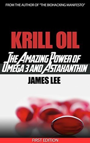 Krill Oil - The Amazing Power of Omega 3 and Astaxanthin  by  James Lee