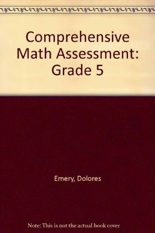 Comprehensive Math Assessment: Grade 5  by  Dolores Emery