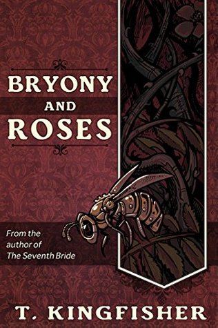 Bryony And Roses  by  T. Kingfisher
