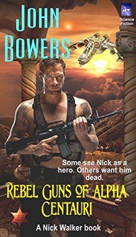 Rebel Guns of Alpha Centauri (Nick Walker, U.F. Marshal Book 3)  by  John Bowers