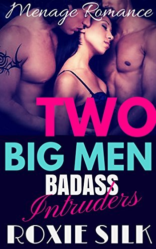TWO BIG MEN - Badass Intruders (An Older Man Younger Woman First Time MFM Menage Romance) Roxie Silk
