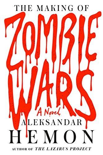 The Making of Zombie Wars: A Novel Aleksandar Hemon