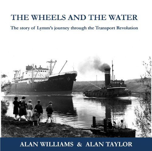 The Wheels and the Water: The Story of Lymms Journey Through the Transport Revolution Alan Williams