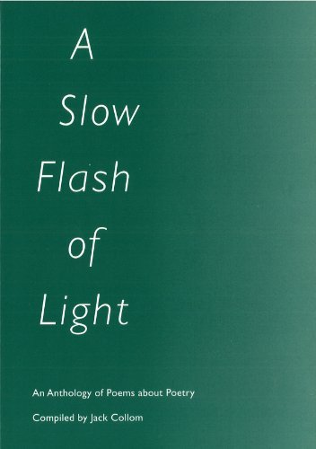 A Slow Flash of Light: An Anthology of Poems about Poetry Jack Collom