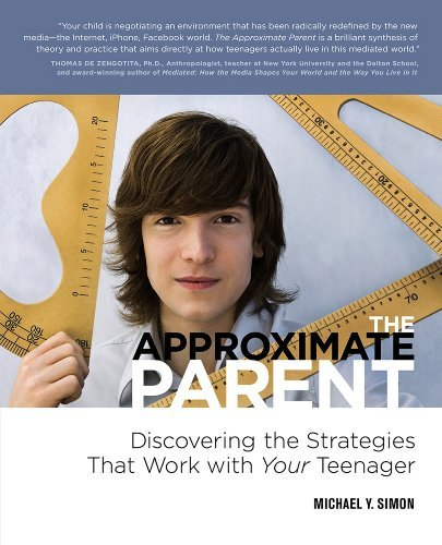 The Approximate Parent: Discovering the Strategies That Work with Your Teenager  by  Michael Y. Simon