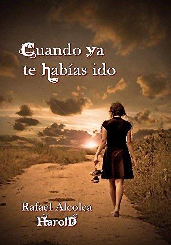 Cuando ya te Habías Ido:  by  Rafael Alcolea Harold