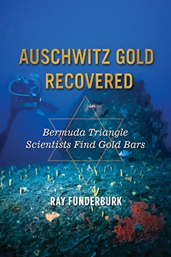 Auschwitz Gold Recovered: Bermuda Triangle Scientists Find Gold Bars Ray Funderburk
