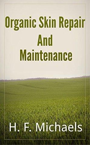 Organic Skin Repair And Maintenance  by  H.F. Michaels