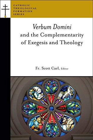 Verbum Domini and the Complementarity of Exegesis and Theology (Catholic Theological Formation Series (CTF))  by  Scott Carl