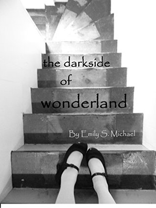 the darkside of wonderland Emily S. Michael
