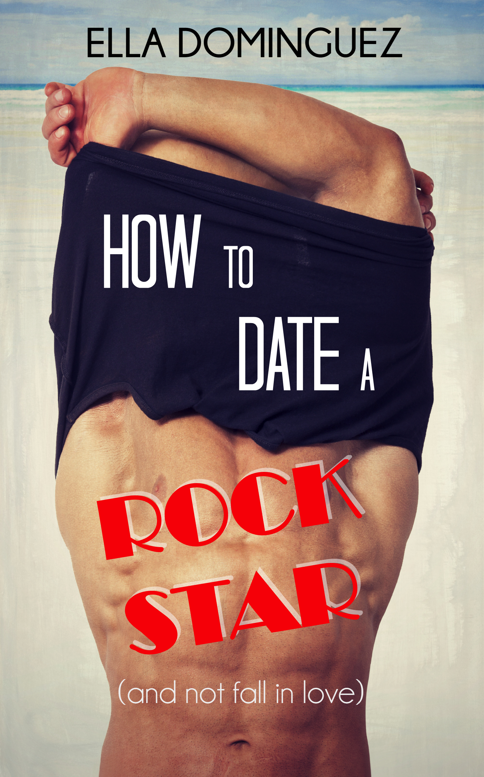 How to Date a Rock Star (and not fall in love)  by  Ella Dominguez
