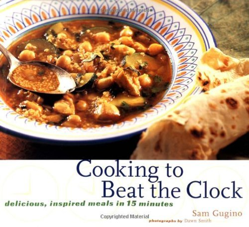Cooking to Beat the Clock: Delicious, Inspired Meals in 15 Minutes  by  Sam Gugino