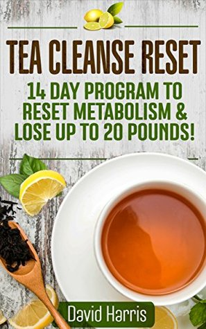 Tea Cleanse Reset: 14 Day Program to Reset Metabolism & Lose Up To 20 Pounds David Harris