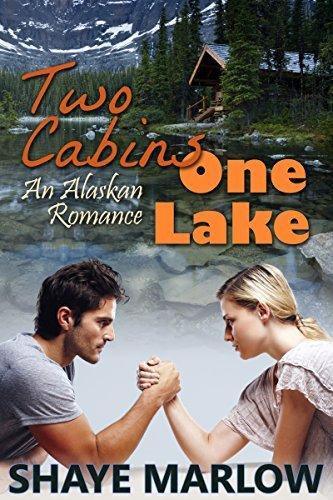 Two Cabins, One Lake: An Alaskan Romance Shaye Marlow