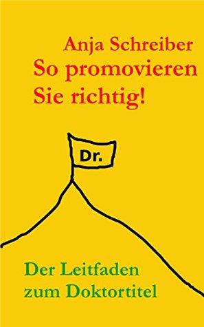 So promovieren Sie richtig: Der Leitfaden zum Doktortitel  by  Anja Schreiber