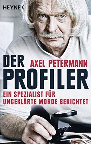 Der Profiler: Ein Spezialist für ungeklärte Morde berichtet  by  Axel Petermann