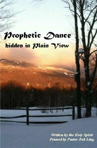 Prophetic Dance Hidden In Plain View  by  Deb Ling