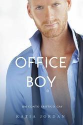 Office Boy - Um Conto Erótico Gay  by  Katia Jordan