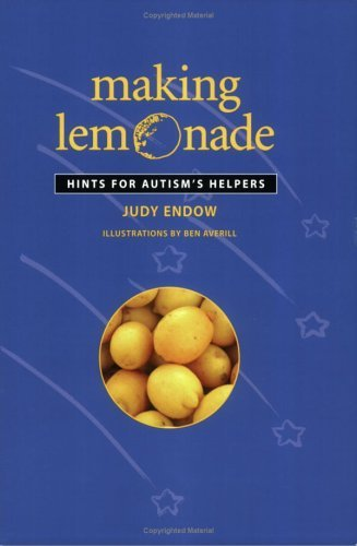 Making Lemonade: Hints for Autisms Helpers  by  Judy Endow