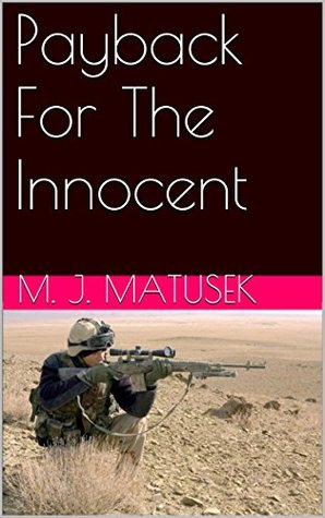 Payback For The Innocent  by  M. J. Matusek
