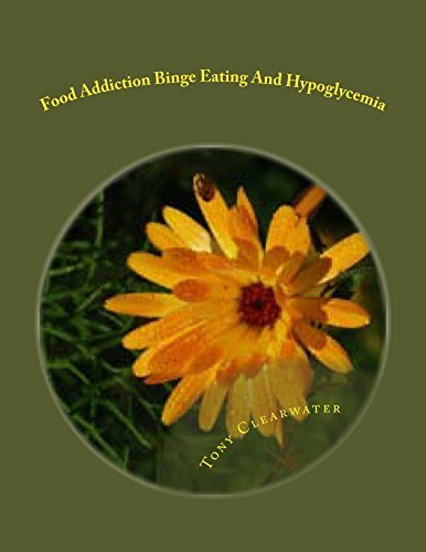 Food Addiction Binge Eating And Hypoglycemia: How To Heal It and Get Back To Balance  by  Tony Clearwater