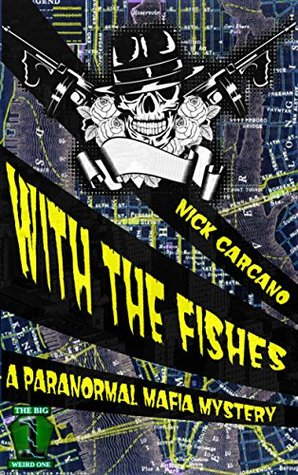 With the Fishes: A Paranormal Mafia Mystery (The Big Weird One Book 2)  by  Nick Carcano
