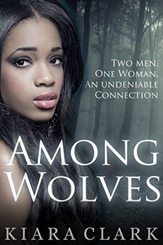 Among Wolves (BWWM, Interracial Paranormal Menage)  by  Kiara Clark