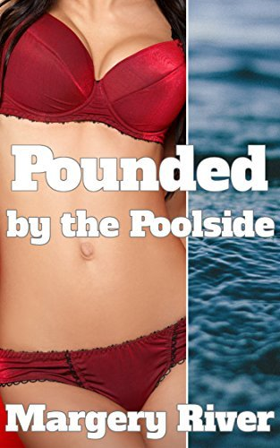 Pounded  by  the Poolside: A Fertile First Time for the Maid Erotica by Margery River