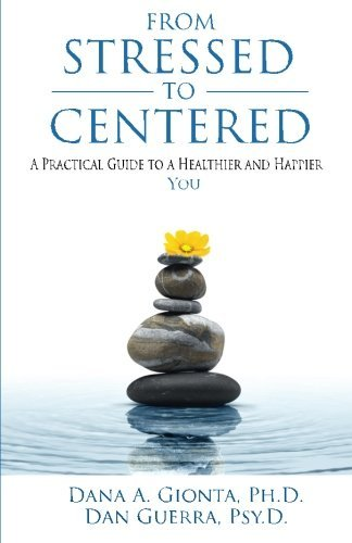 From Stressed to Centered: A Practical Guide to a Healthier and Happier You  by  Dana A. Gionta