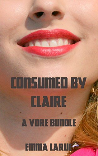 Consumed  by  Claire: A Vore Bundle by Emma Larue