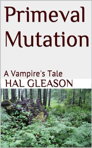Primeval Mutation: A Vampires Tale  by  Hal Gleason