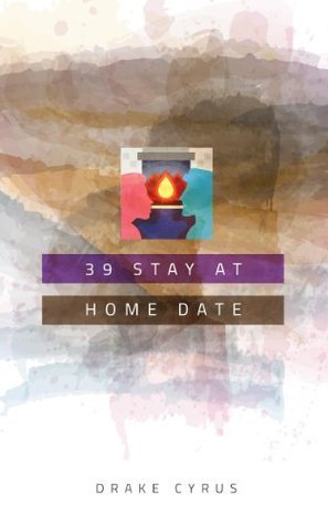 39 Stay At Home Dates (Dating Ideas for the Modern Dater Book 30) Drake Cyrus