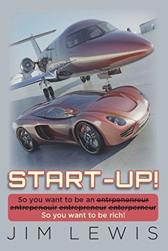 Start-Up!: So you want to be an entrpenenreur entrepenouir entrepreneur enterperneur So you want to be rich!  by  Jim Lewis