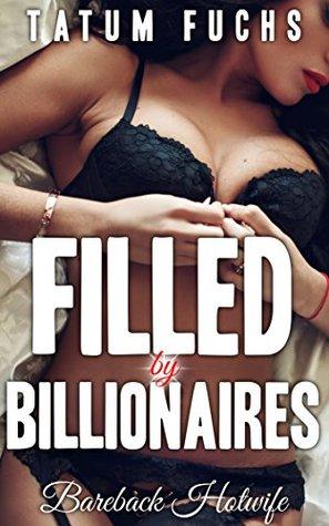 Filled Billionaires (Bareback Hotwife Book 1) by Tatum Fuchs