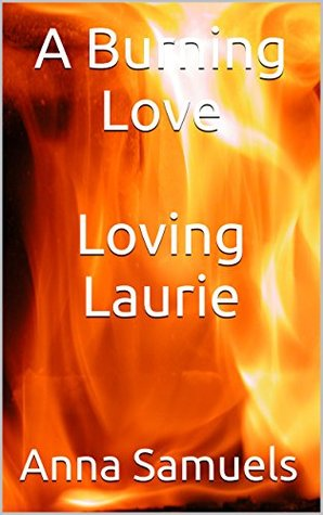 A Burning Love Loving Laurie Anna Samuels