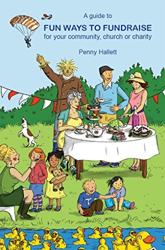 A guide to Fun Ways to Fundraise for your community, church or charity  by  Penny Hallett