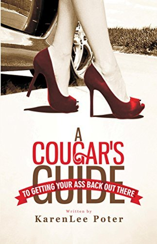 A Cougars Guide To Getting Your Ass Back Out There KarenLee Poter