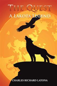 The Quest: A Lakota Legend  by  Charles Richard Latona