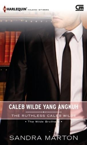 Caleb Wilde yang Angkuh - The Ruthless Caleb Wilde (The Wilde Brothers, #2) Sandra Marton