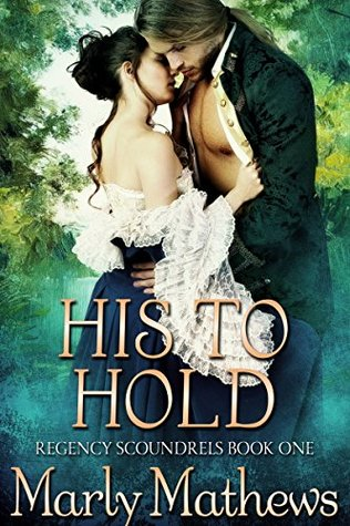 His to Hold (Regency Scoundrels #1) Marly Mathews