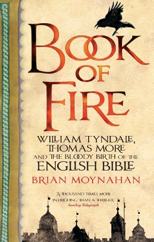 Book of Fire: William Tyndale, Thomas More and the Bloody Birth of the English Bible Book of Fire: William Tyndale, Thomas More and the Bloody Birth of the English Bible  by  Brian Moynahan
