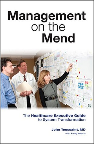 Management on the Mend: The Healthcare Executive Guide to System Transformation Dr. John Toussaint