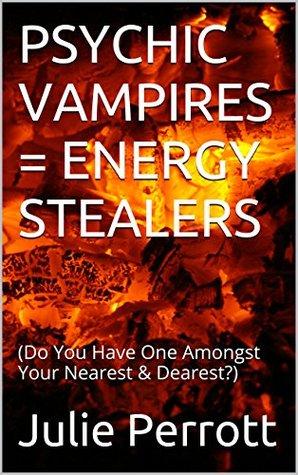 PSYCHIC VAMPIRES = ENERGY STEALERS: Julie Perrott