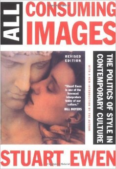 All Consuming Images: The Politics Of Style In Contemporary Culture  by  Stuart Ewen