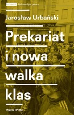 Prekariat i nowa walka klas Jarosław Urbański
