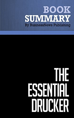 Summary: The Essential Drucker - Peter Drucker: The Best of Sixty Years Writings on Management  by  BusinessNews Publishing