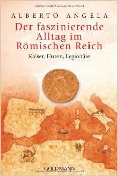 Der faszinierende Alltag im Römischen Reich  by  Alberto Angela