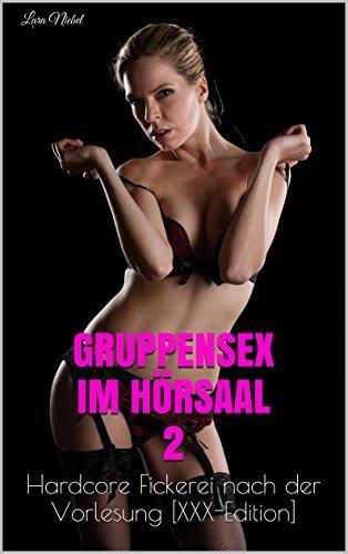 Gruppensex im Hörsaal 2: Hardcore Fickerei nach der Vorlesung [XXX-Edition]  by  Lara Niebel